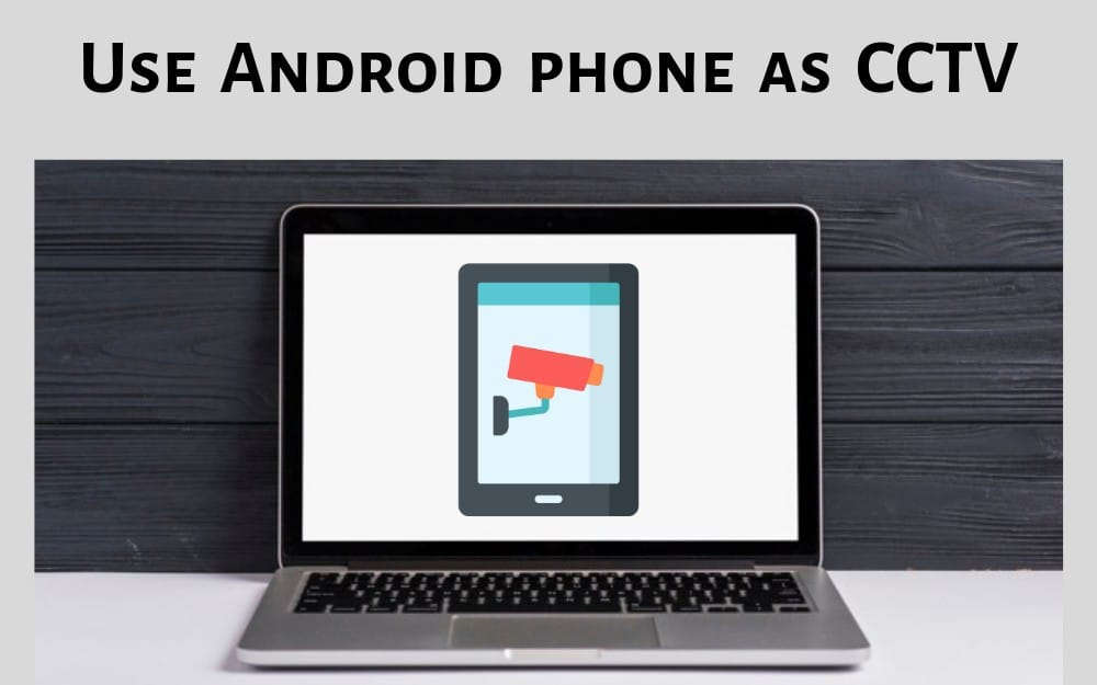 use android phone as a cctv camera