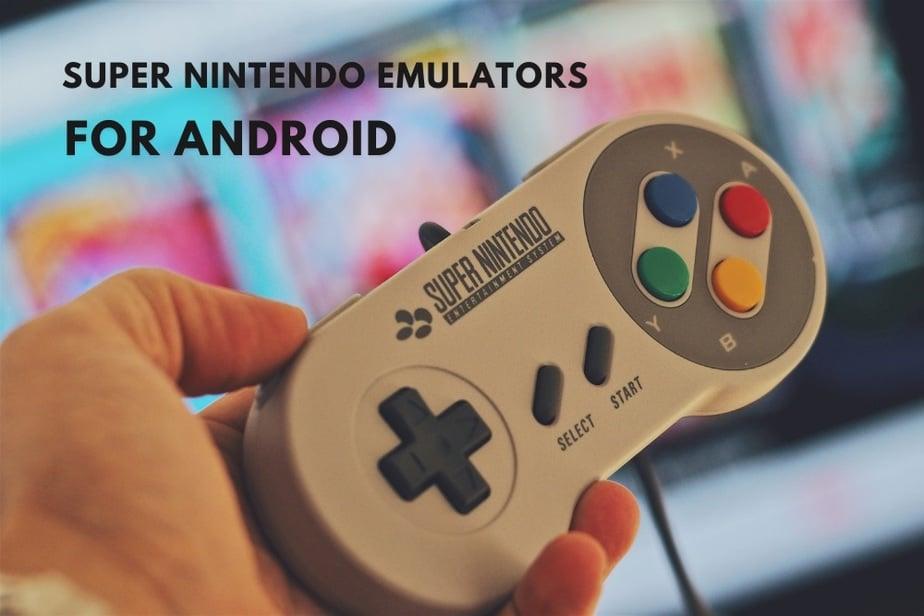 7 Best Super Nintendo Emulators for Android