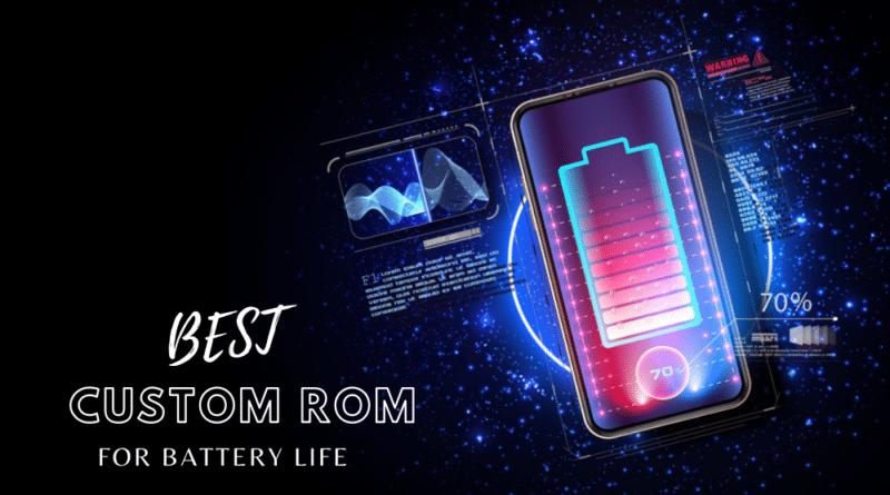 Best custom ROMs for battery life